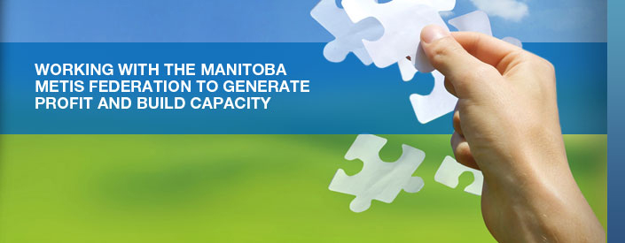 Working with the Manitoba Metis Federation to generate profit and build capacity.